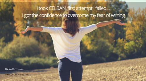 I took CELBAN, first attempt I failed....I got the confidence to overcome my fear of writing