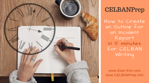 How to Create an Outline for an Incident Report in 5 minutes for CELBAN Writing