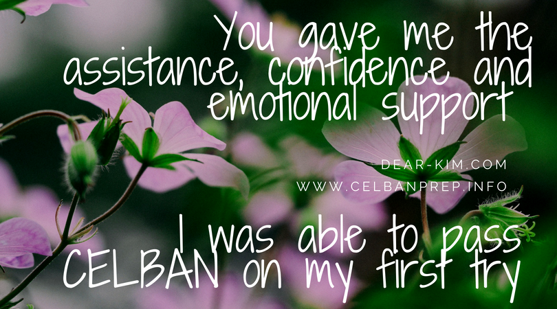 You gave me the assistance, confidence and emotional support ... I was able to pass CELBAN on my first try