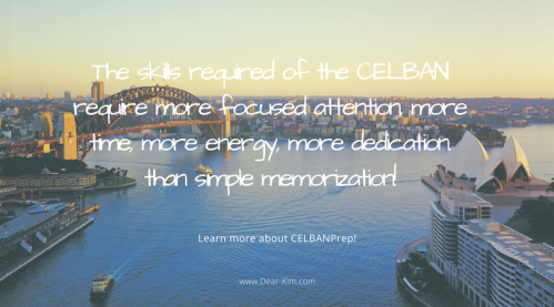 The skills required of the CELBAN require more focused attention, more time, more energy, more dedication.