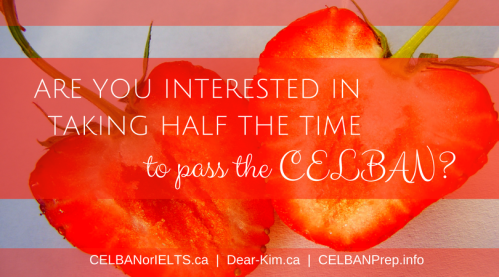 Are you interested in taking half the time to pass the CELBAN